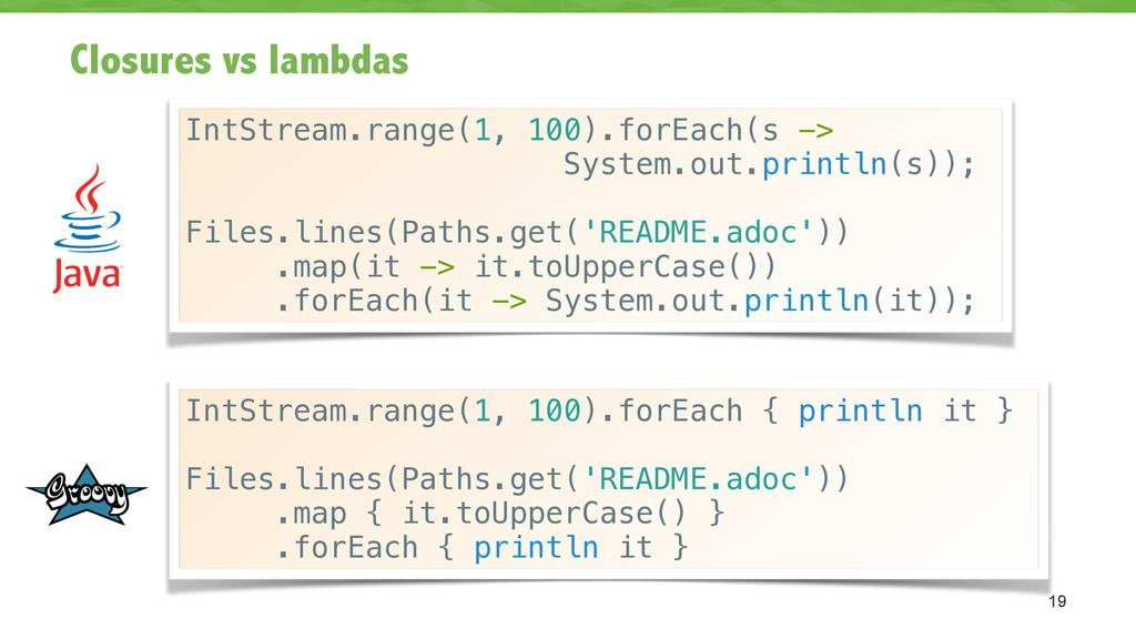 Closures vs lambdas 19 IntStream.range(1, 100)....