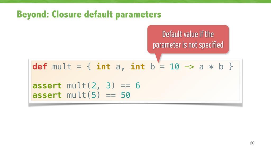 Beyond: Closure default parameters 20 def mult ...