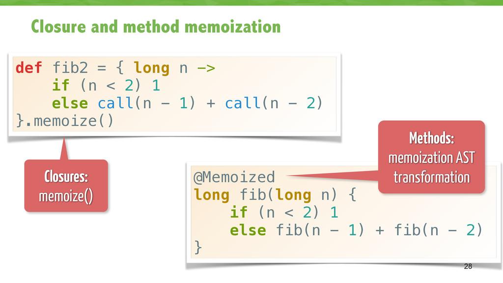 Closure and method memoization 28 @Memoized lon...