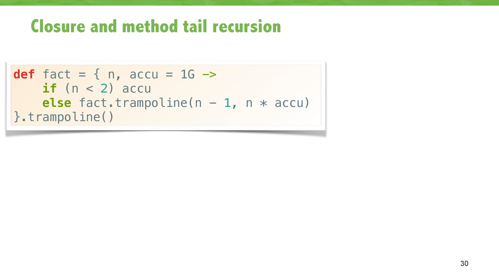 Closure and method tail recursion 30 def fact =...