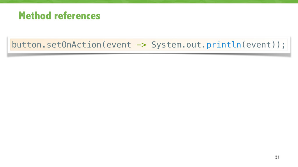 Method references 31 button.setOnAction(event -...