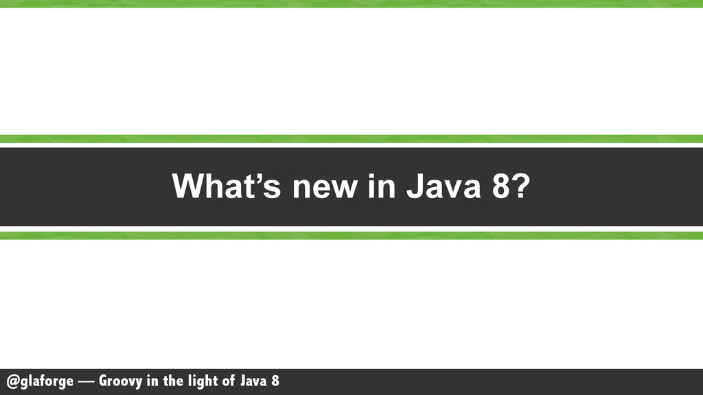 @glaforge — Groovy in the light of Java 8 What'...