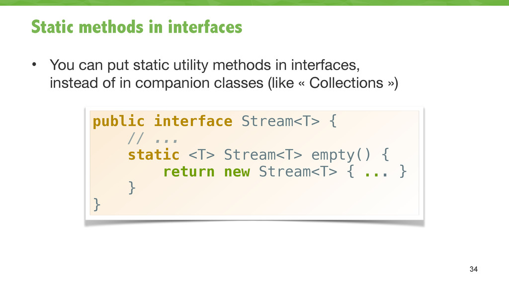 Static methods in interfaces • You can put stat...
