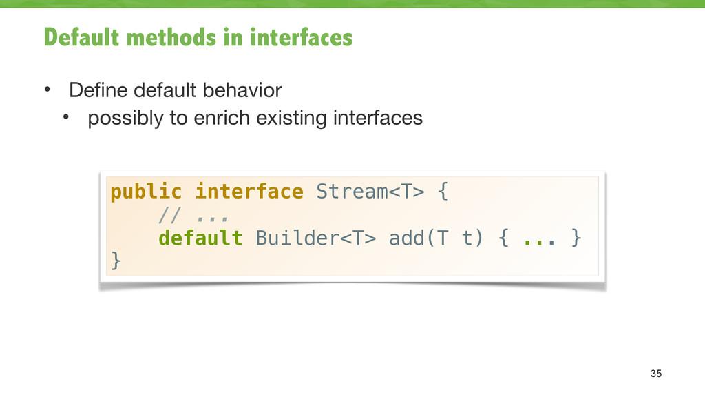Default methods in interfaces • Define default ...