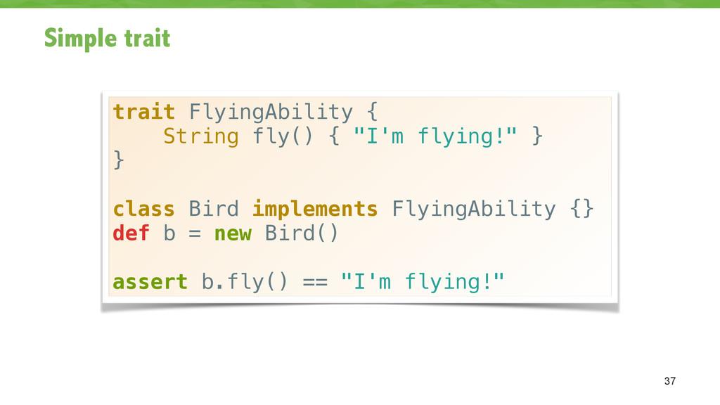 Simple trait 37 trait FlyingAbility { String fl...