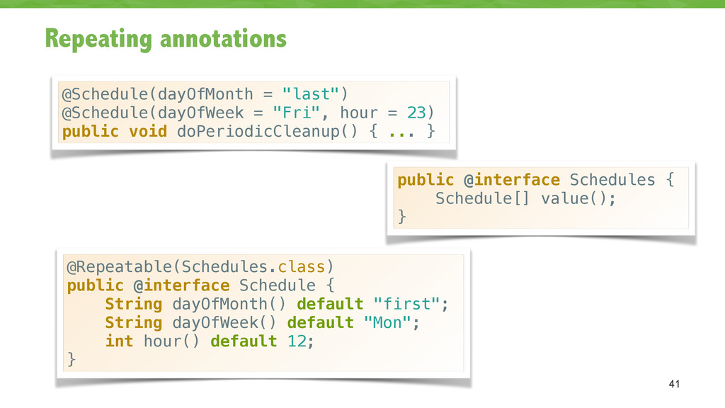 Repeating annotations 41 @Schedule(dayOfMonth =...