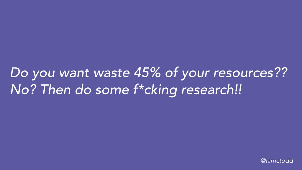Do you want waste 45% of your resources?? No? T...