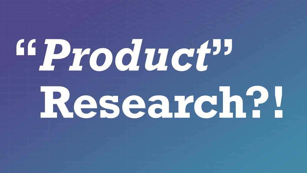 "Product"" Research?! """