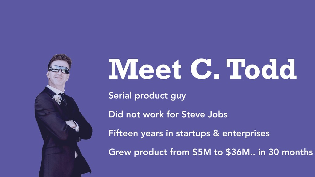 Meet C. Todd Serial product guy Did not work fo...