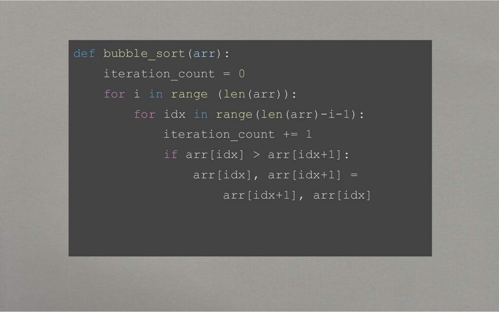 def bubble_sort(arr): iteration_count = 0 for i...