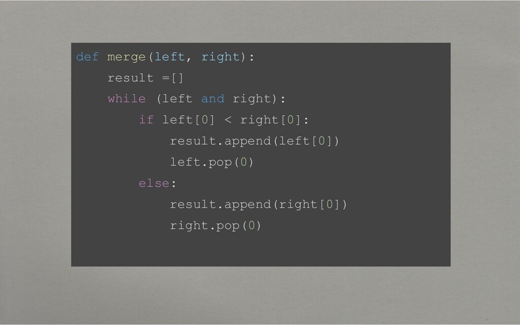 def merge(left, right): result =[] while (left ...