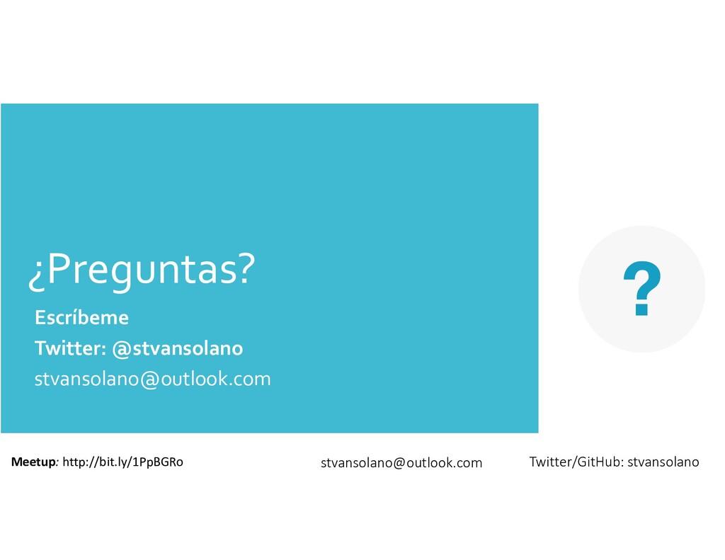 ¿Preguntas? stvansolano@outlook.com Meetup: htt...