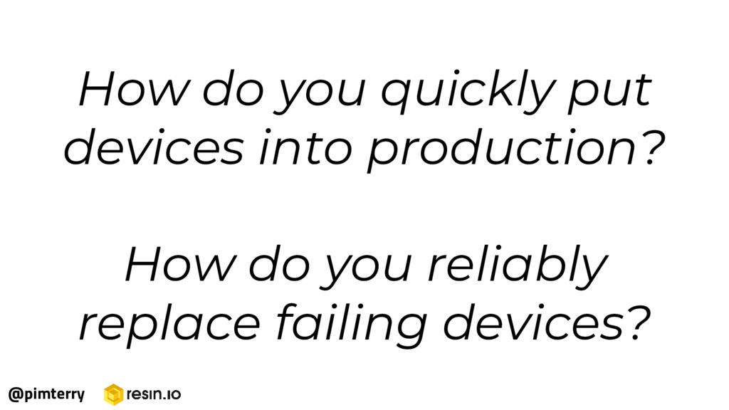 How do you quickly put devices into production?...