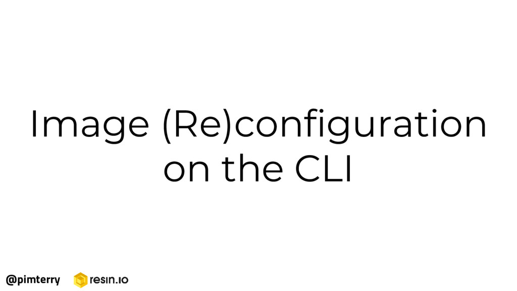 Image (Re)configuration on the CLI @pimterry