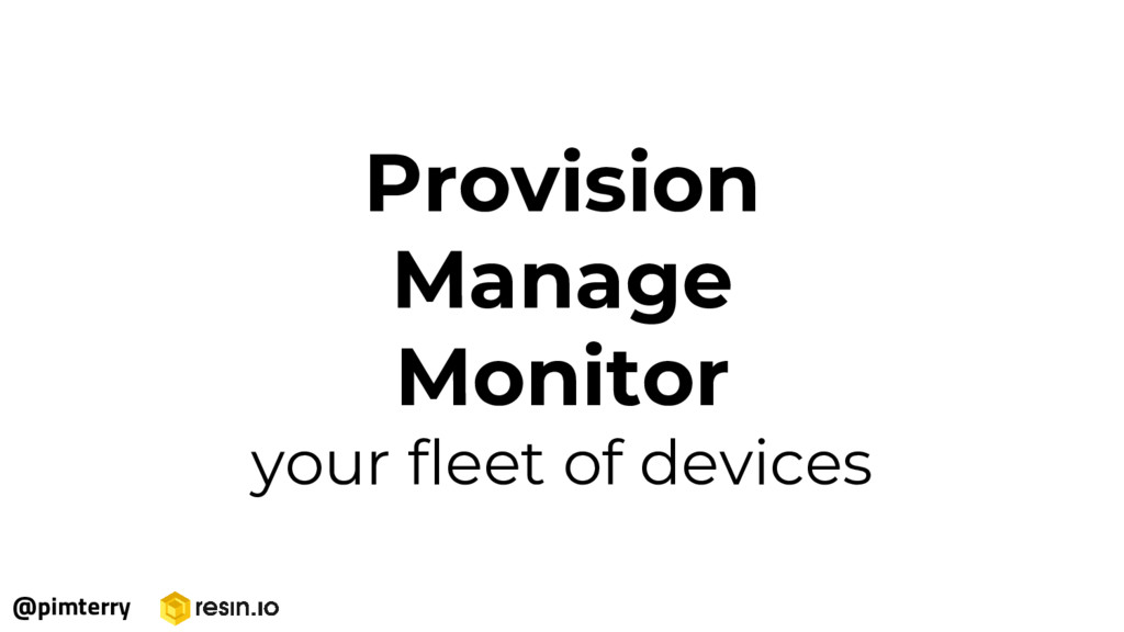 Provision Manage Monitor your fleet of devices ...