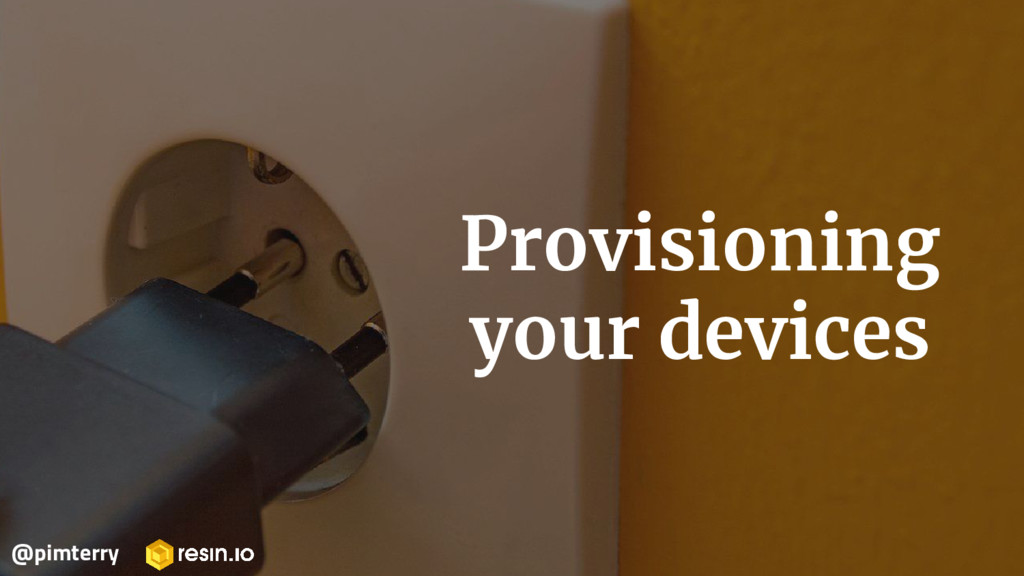 Provisioning your devices @pimterry