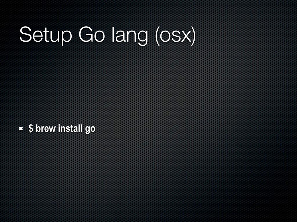 Setup Go lang (osx) $ brew install go