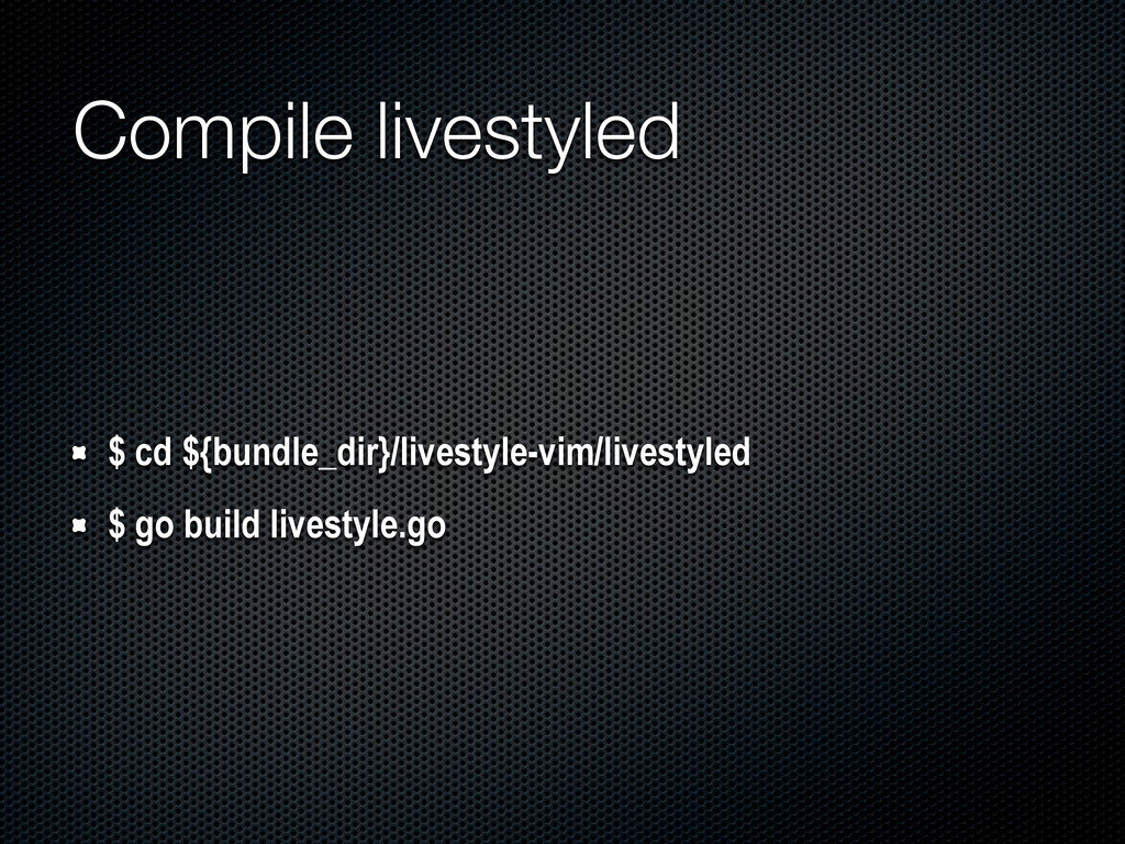 Compile livestyled $ cd ${bundle_dir}/livestyle...