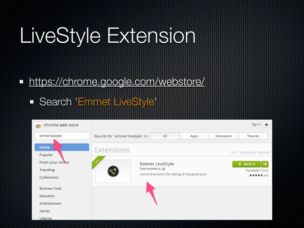 LiveStyle Extension https://chrome.google.com/w...