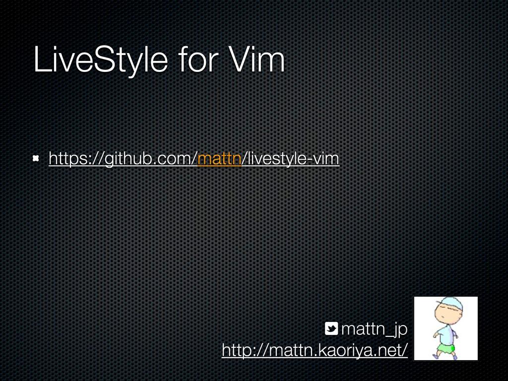 LiveStyle for Vim https://github.com/mattn/live...