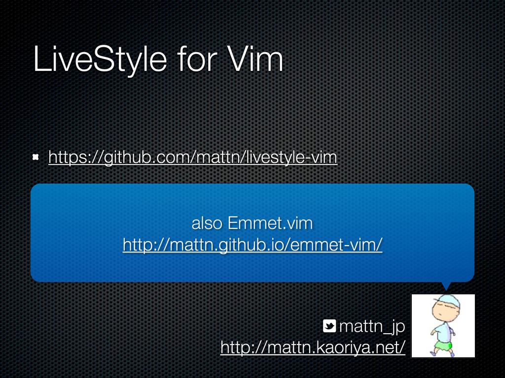LiveStyle for Vim http://mattn.kaoriya.net/ mat...