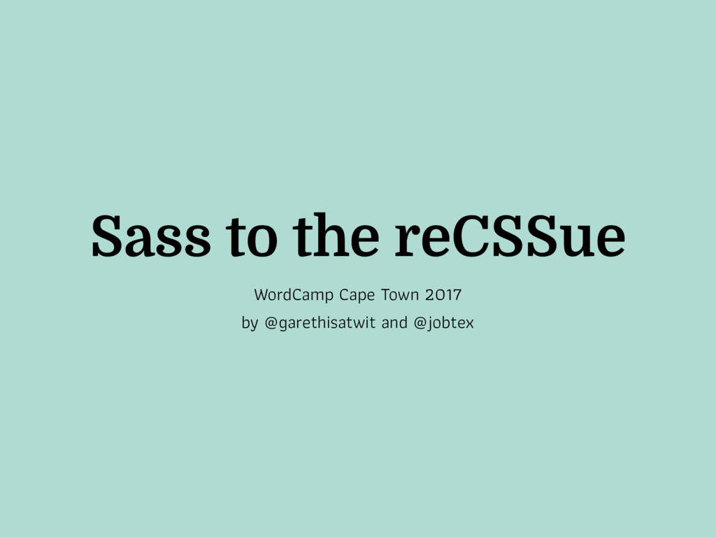 Sass to the reCSSue WordCamp Cape Town 2017 by ...