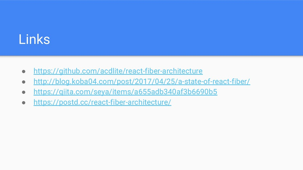 Links ● https://github.com/acdlite/react-fiber-...