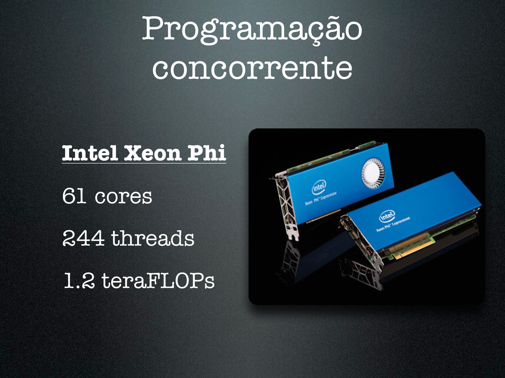 Programação concorrente Intel Xeon Phi 61 cores...