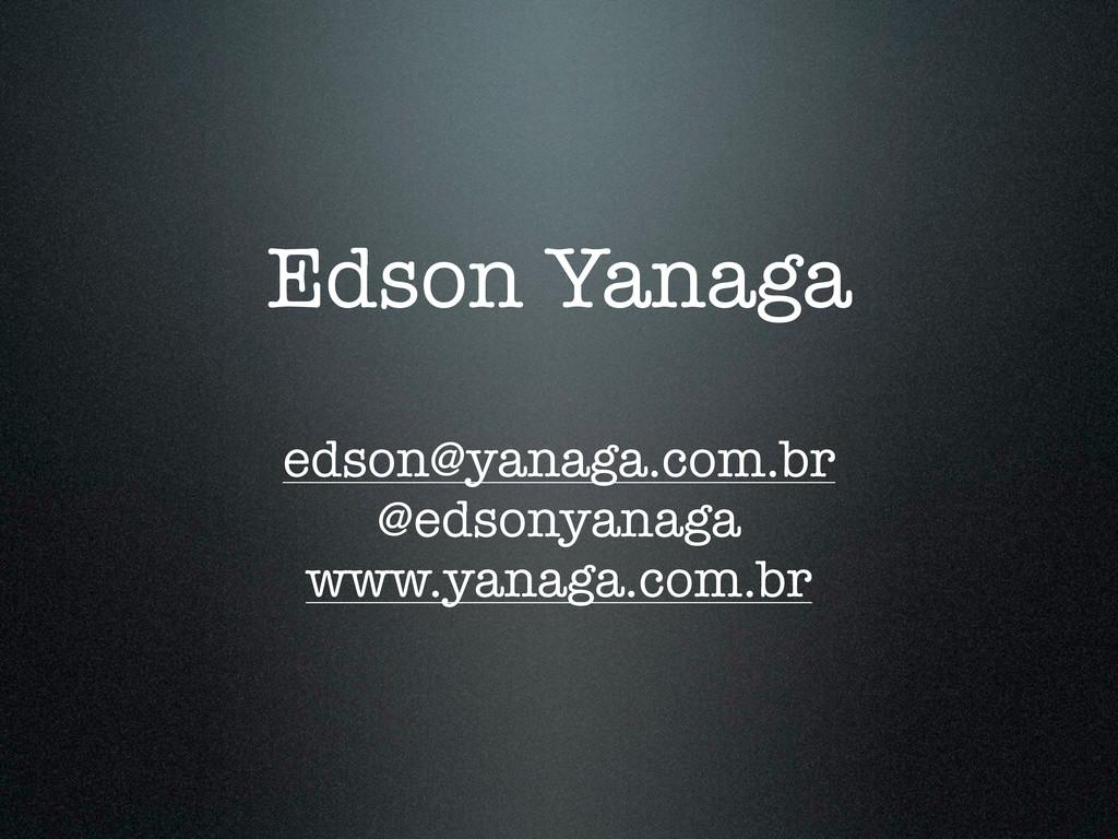 Edson Yanaga edson@yanaga.com.br @edsonyanaga w...