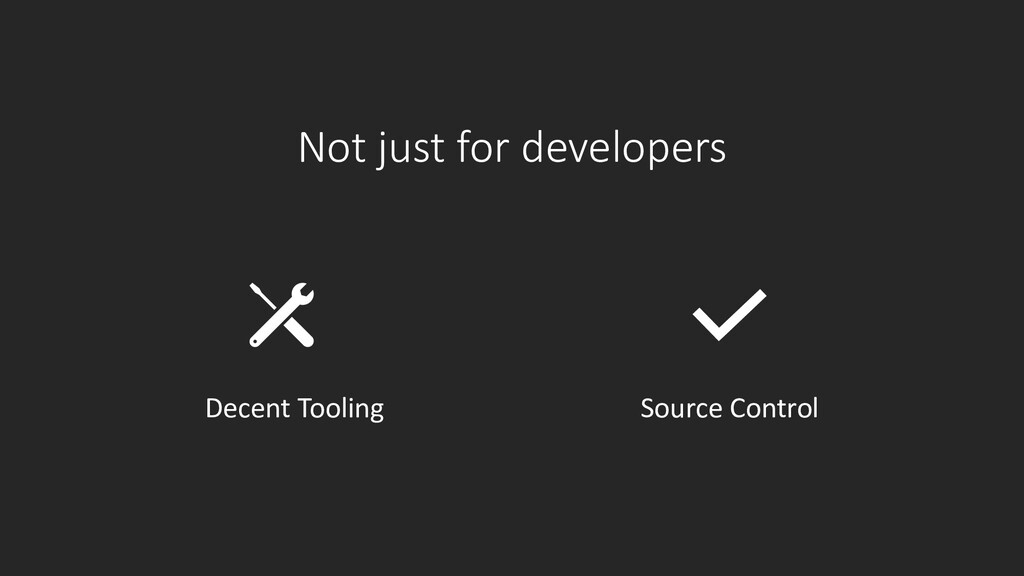 Not just for developers Decent Tooling Source C...