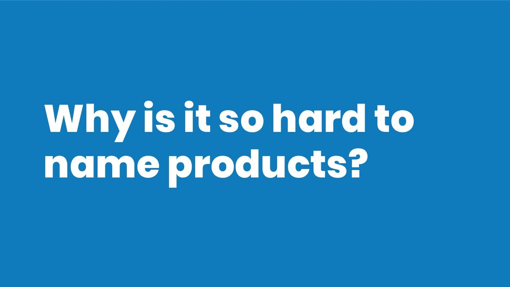Why is it so hard to name products?