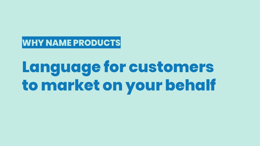 WHY NAME PRODUCTS Language for customers to mar...