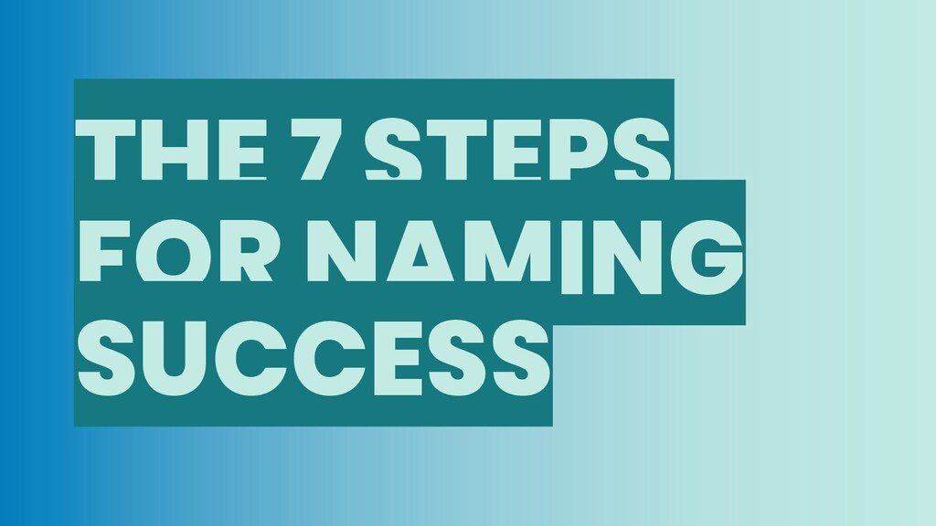 THE 7 STEPS FOR NAMING SUCCESS