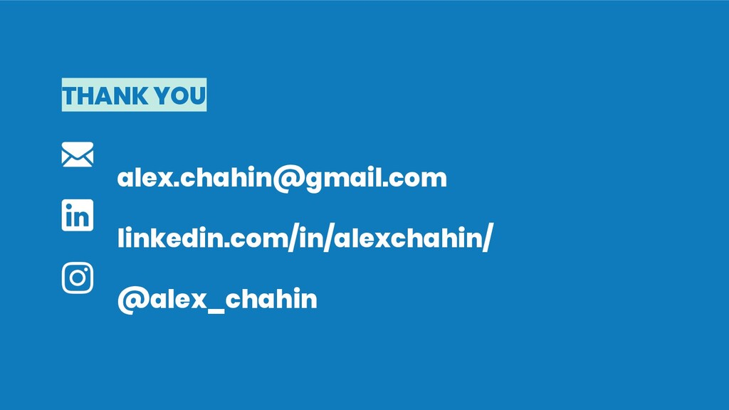 THANK YOU alex.chahin@gmail.com linkedin.com/in...