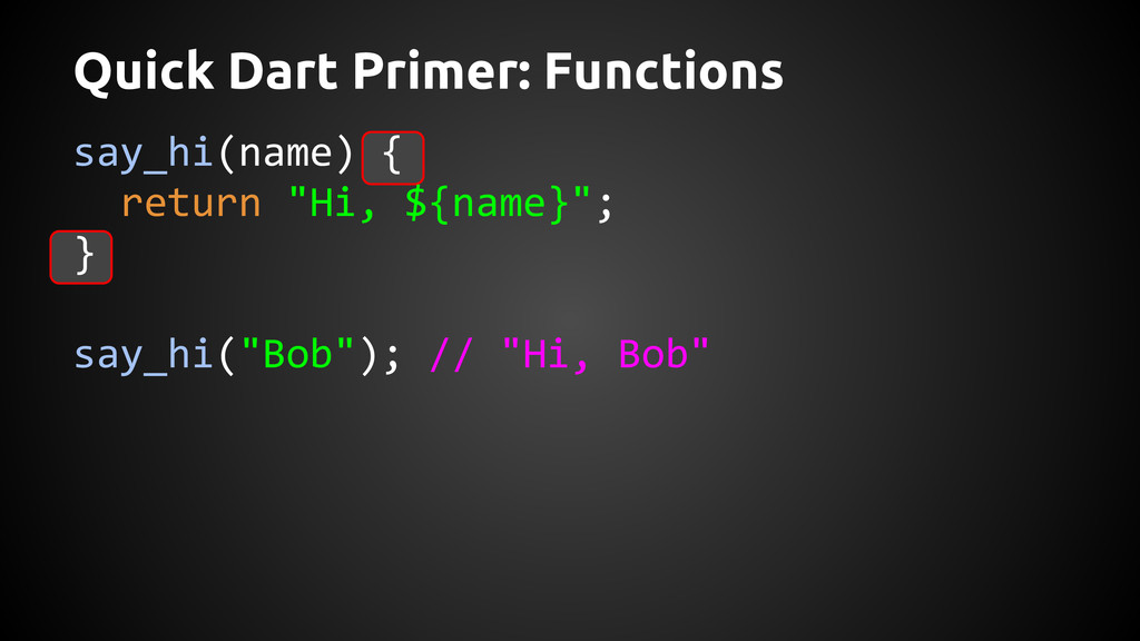 Quick Dart Primer: Functions say_hi(name) { ret...