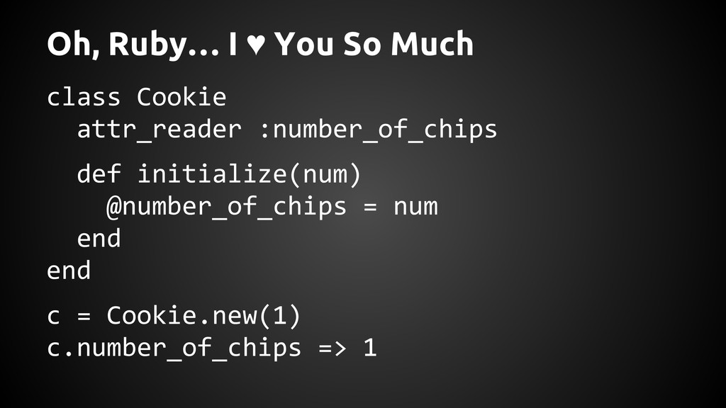 Oh, Ruby… I ♥ You So Much class Cookie attr_rea...