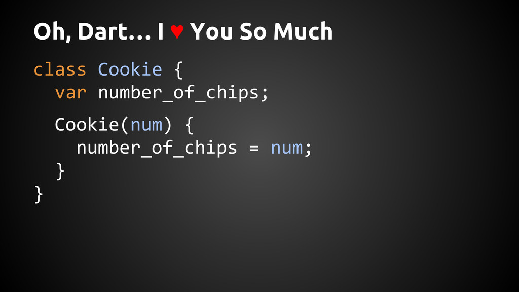 Oh, Dart… I ♥ You So Much class Cookie { var nu...