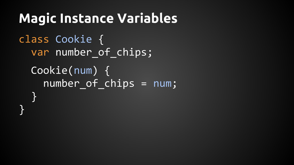 Magic Instance Variables class Cookie { var num...