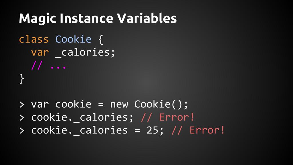 Magic Instance Variables class Cookie { var _ca...