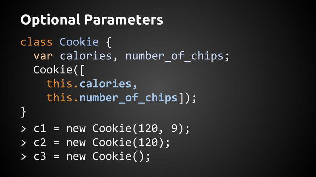 Optional Parameters class Cookie { var calories...