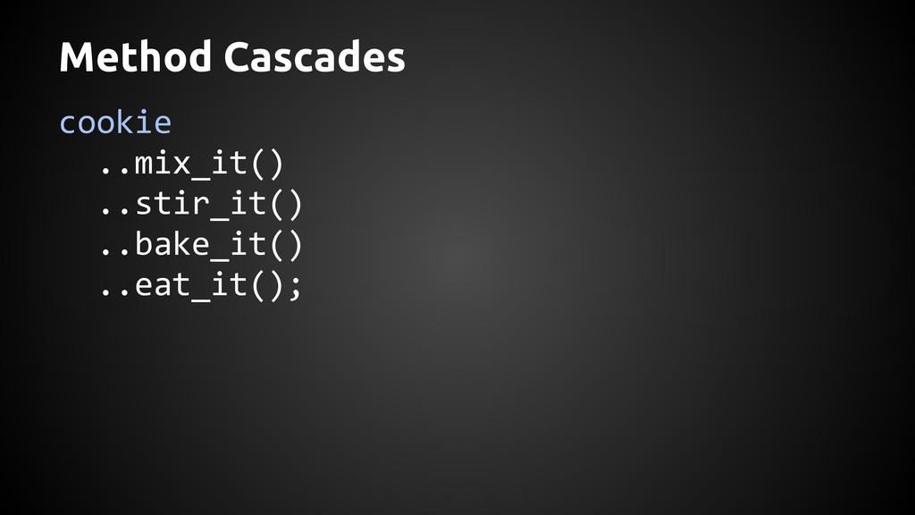 Method Cascades cookie ..mix_it() ..stir_it() ....