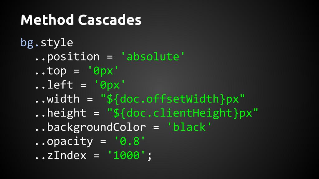 Method Cascades bg.style ..position = 'absolute...
