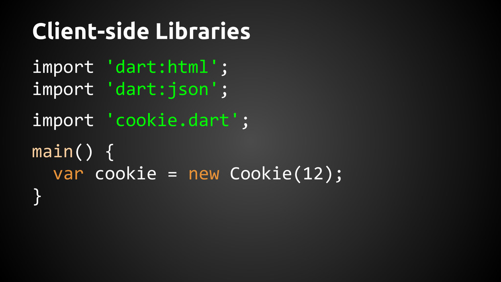 Client-side Libraries import 'dart:html'; impor...