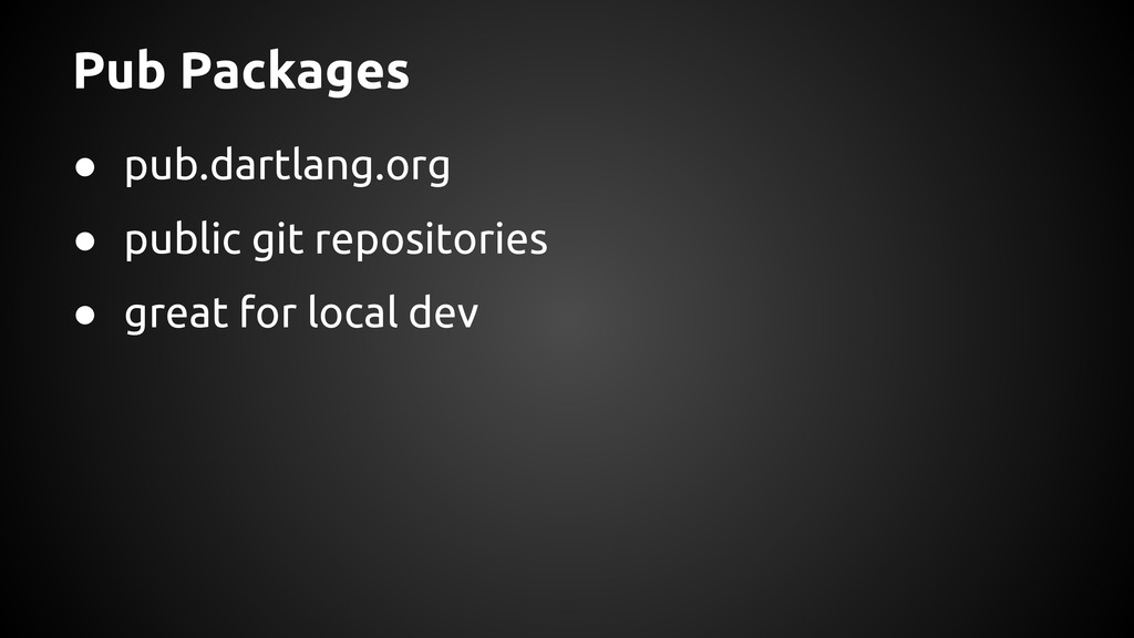 Pub Packages ● pub.dartlang.org ● public git re...