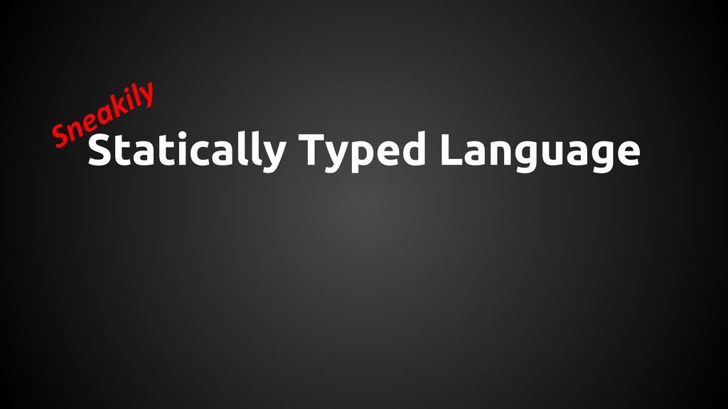 Statically Typed Language Sneakily