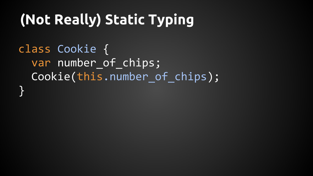 (Not Really) Static Typing class Cookie { var n...