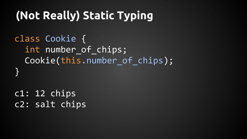 (Not Really) Static Typing class Cookie { int n...