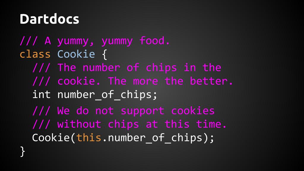 Dartdocs /// A yummy, yummy food. class Cookie ...