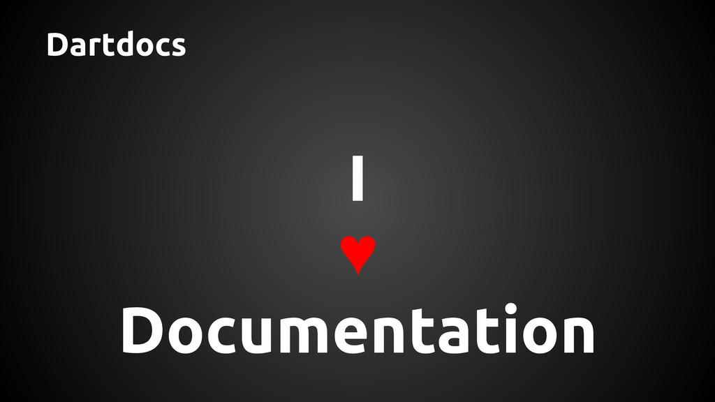 Dartdocs I ♥ Documentation