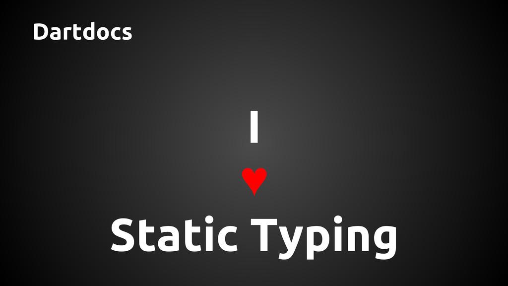 Dartdocs I ♥ Static Typing